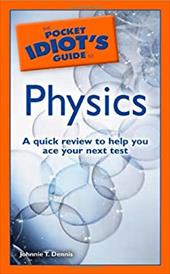 The Pocket Idiot's Guide to Physics - Dennis, Johnnie T.