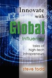 Innovate with Global Influence: Tales of High-Tech Intrapreneurs - Todd, Steve