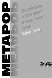 Metapop: Self-Referentiality in Contemporary American Popular Culture - Dunne, Michael