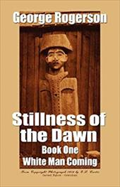 Stillness of the Dawn - Book One - White Man Coming - Rogerson, George