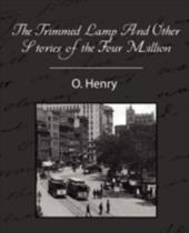 The Trimmed Lamp and Other Stories of the Four Million - Henry, O.
