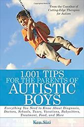 1,001 Tips for the Parents of Autistic Boys: Everything You Need to Know about Diagnosis, Doctors, Schools, Taxes, Vacations, Baby - Siri, Ken