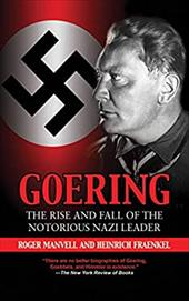 Goering: The Rise and Fall of the Notorious Nazi Leader - Manvell, Roger / Fraenkel, Heinrich