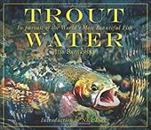Trout Water: In Pursuit of the World's Most Beautiful Fish - Rowinski, Jim / Lyons, Nick