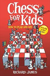 Chess for Kids: How to Play and Win - James, Richard