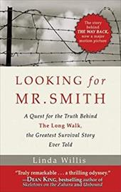 Looking for Mr. Smith: Seeking the Truth Behind the Long Walk, the Greatest Survival Story Ever Told - Willis, Linda