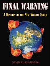 Final Warning: A History of the New World Order Part One - Rivera, David Allen