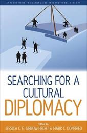 Searching for a Cultural Diplomacy - Gienow-Hecht, Jessica C. E. / Donfried, Mark C.