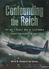 Confounding the Reich: The RAF's Secret War of Electronic Countermeasures in WWII - Bowman, Martin W.