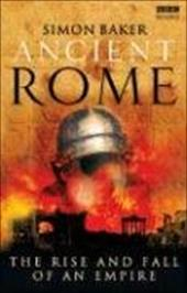 Ancient Rome: The Rise and Fall of an Empire - Baker, Simon
