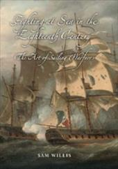 Fighting at Sea in the Eighteenth Century: The Art of Sailing Warfare - Willis, Sam