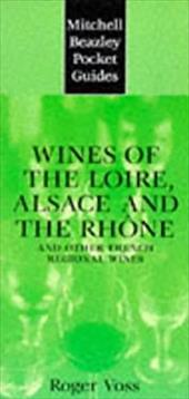Mitchell Beazley Pocket Guide: Wines of the Loire: Alsace and the Rhone; And Other French Regional Wines - Voss, Roger