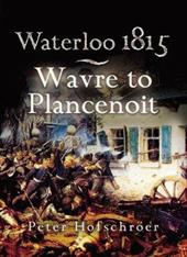 Waterloo 1815: Wavre, Plancenoit and the Race to Paris - Hofschroer, Peter