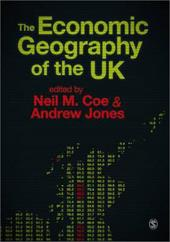 The Economic Geography of the UK - Neil Coe, Andrew Jones Neil Coe / Coe, Neil / Jones, Andrew
