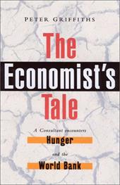 The Economist's Tale: A Consultant Encounters Hunger and the World Bank - Griffiths, Peter / Griffiths, Peter