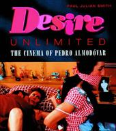 Desire Unlimited: The Cinema of Pedro Almodovar - Smith, Paul Julian