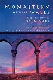Monastery Without Walls: The Spiritual Letters of John Main - Main, John / Freeman, Laurence