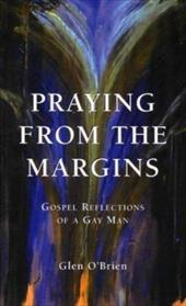Praying from the Margins: Gospel Reflections of a Gay Man - O'Brien, Glen