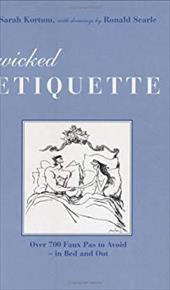 Wicked Etiquette: Over 700 Faux Pas to Avoid in Bed and Out - Kortum, Sarah / Korum, Sarah / Searle, Ronald