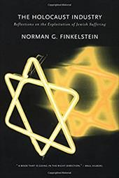 The Holocaust Industry: Reflections on the Exploitation of Jewish Suffering - Finkelstein, Norman G.
