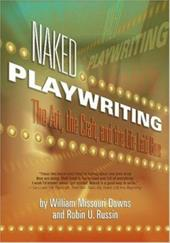 Naked Playwriting: The Art, the Craft, and the Life Laid Bare - Russin, Robin U. / Downs, William Missouri