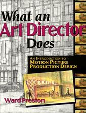 What an Art Director Does: An Introduction to Motion Picture Production Design - Preston, Ward