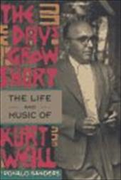 The Days Grow Short: The Life and Music of Kurt Weill - Sanders, Ronald