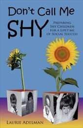 Don't Call Me Shy: Preparing Shy Children for a Lifetime of Social Success - Adelman, Laurie