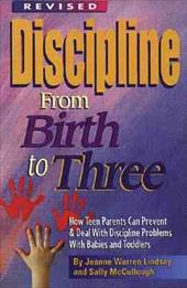 Discipline from Birth to Three: How to Prevent and Deal with Discipline Problems with Babies and Toddlers - Lindsay, Jeanne Warren / McCullough, Sally / Crawford, David