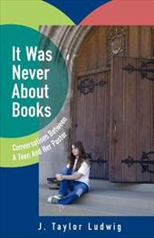 It Was Never about Books: Conversations Between a Teen and Her Pastor - Ludwig, J. Taylor
