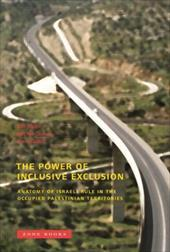 The Power of Inclusive Exclusion: Anatomy of Israeli Rule in the Occupied Palestinian Territories - Ophir, Adi / Givoni, Michal / Hanafi, Sari
