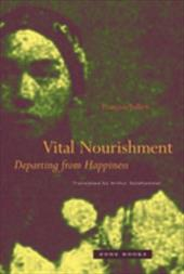 Vital Nourishment: Departing from Happiness - Jullien, Francois / Goldhammer, Arthur