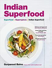 Indian Superfood: Superfoods + Super Spices = Indian Superfood - Bains, Gurpareet