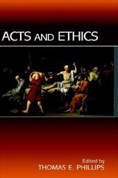 Acts and Ethics - Phillips, Thomas E.