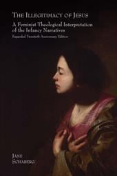 The Illegitimacy of Jesus: A Feminist Theological Interpretation of the Infancy Narratives, Expanded Twentieth Anniversary Edition - Schaberg, Jane