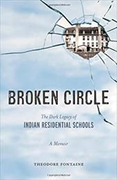 Broken Circle: The Dark Legacy of Indian Residential Schools: A Memoir - Fontaine, Theodore
