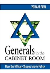 Generals in the Cabinet Room: How the Military Shapes Israeli Policy - Peri, Yoram