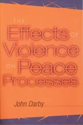Effects of Violence on Peace Processes - Darby, John