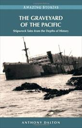 The Graveyard of the Pacific: Shipwreck Tales from the Depths of History - Dalton, Anthony