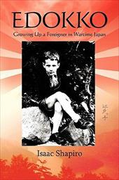 Edokko: Growing Up a Foreigner in Wartime Japan - Shapiro, Isaac