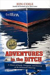 Adventures in the Ditch: A Memoir of Family, Navigation, and Discovery on the Intracoastal Waterway - Coile, Jon