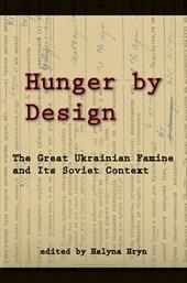 Hunger by Design: The Great Ukrainian Famine and Its Soviet Context - Hryn, Halyna