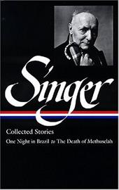 Isaac Bashevis Singer Stories V. 3 Brazil: One Night in Brazil to the Death of Methuselah - Singer, Isaac Bashevis / Stavans, Ilan