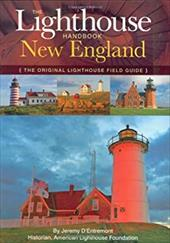The Lighthouse Handbook: New England: The Original Lighthouse Field Guide - D'Entremont, Jeremy