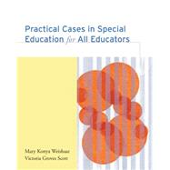 Practical Cases in Special Education for All Educators - Weishaar, Mary Konya; Scott, Victoria Joan Groves