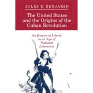 The United States and the Origins of the Cuban Revolution - Benjamin, Jules R.