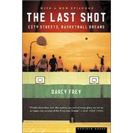 The Last Shot: City Streets, Basketball Dreams - Frey, Darcy