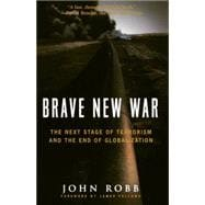 Brave New War : The Next Stage of Terrorism and the End of Globalization - Robb, John; Fallows, James