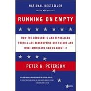 Running on Empty How the Democratic and Republican Parties Are Bankrupting Our Future and What Americans Can Do About It - Peterson, Peter G.