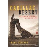 Cadillac Desert The American West and Its Disappearing Water, Revised Edition - Reisner, Marc